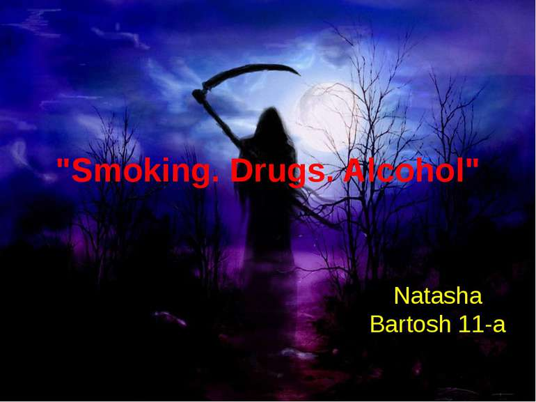 """Smoking. Drugs. Alcohol"" Natasha Bartosh 11-a"