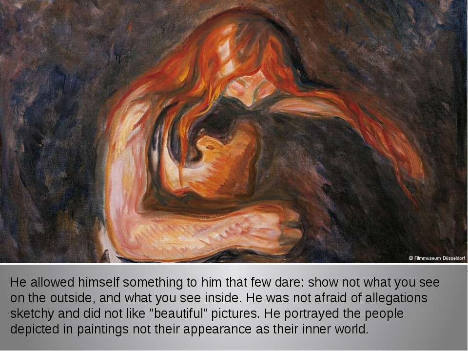 He allowed himself something to him that few dare: show not what you see on t...