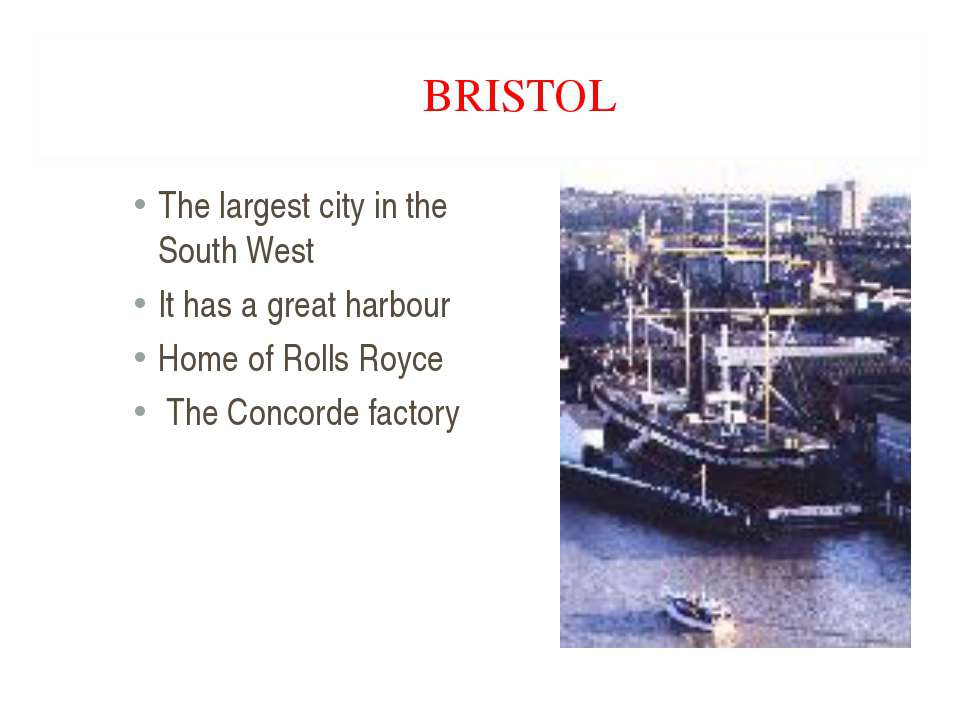 BRISTOL The largest city in the South West It has a great harbour Home of Rol...
