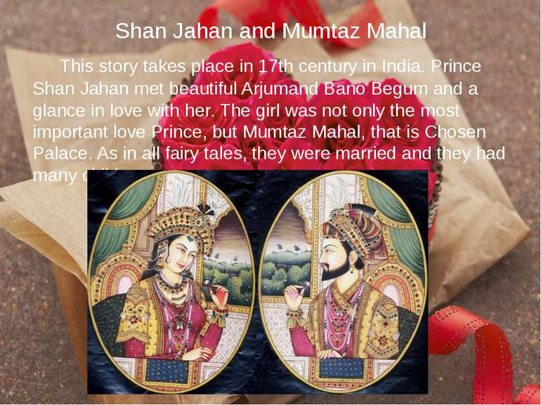 Shan Jahan and Mumtaz Mahal This story takes place in 17th century in India. ...