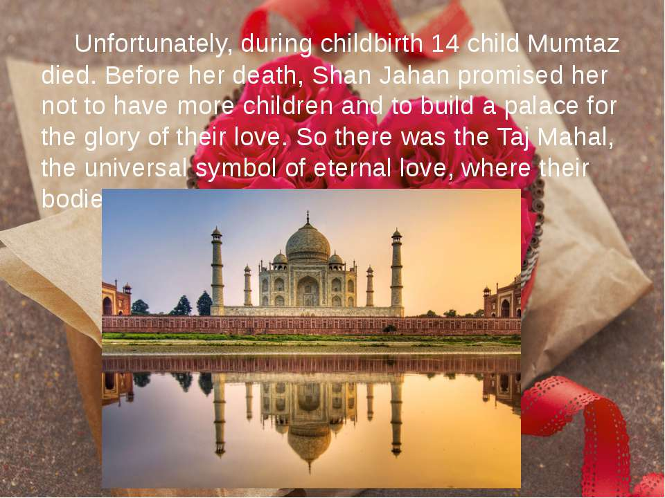 Unfortunately, during childbirth 14 child Mumtaz died. Before her death, Shan...