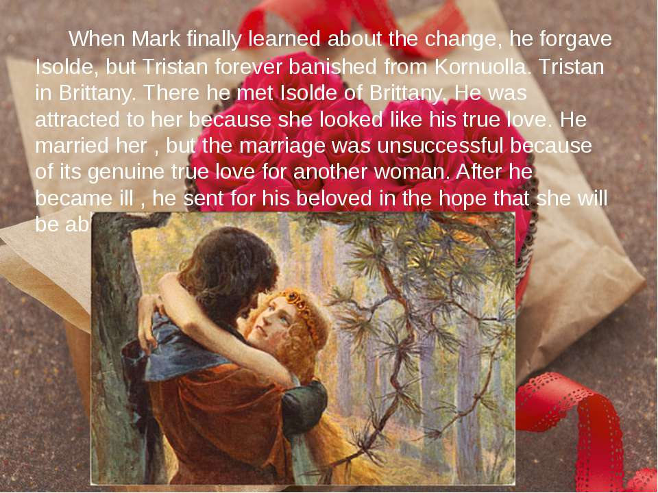 When Mark finally learned about the change, he forgave Isolde, but Tristan fo...