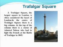Trafalgar Square 3. Trafalgar Square, the largest square in London, is often ...