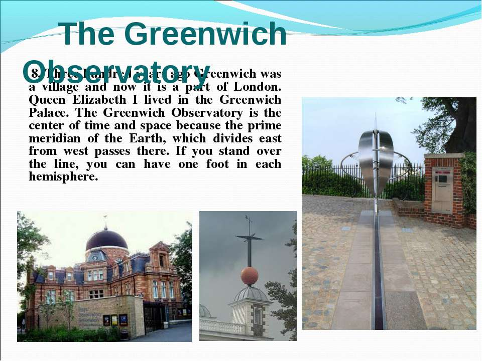 8. Three hundred years ago Greenwich was a village and now it is a part of Lo...
