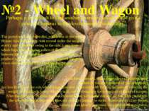 №2 - Wheel and Wagon Perhaps, it is difficult to find another invention, whic...