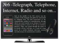 №6 -Telegraph, Telephone, Internet, Radio and so on... Only in the middle of ...