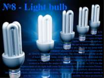 №8 - Light bulb In the XIX century, became common two types of light bulbs: i...