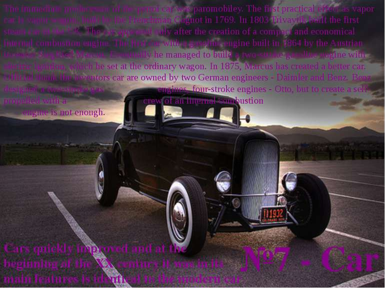 №7 - Car The immediate predecessor of the petrol car was paromobiley. The fir...