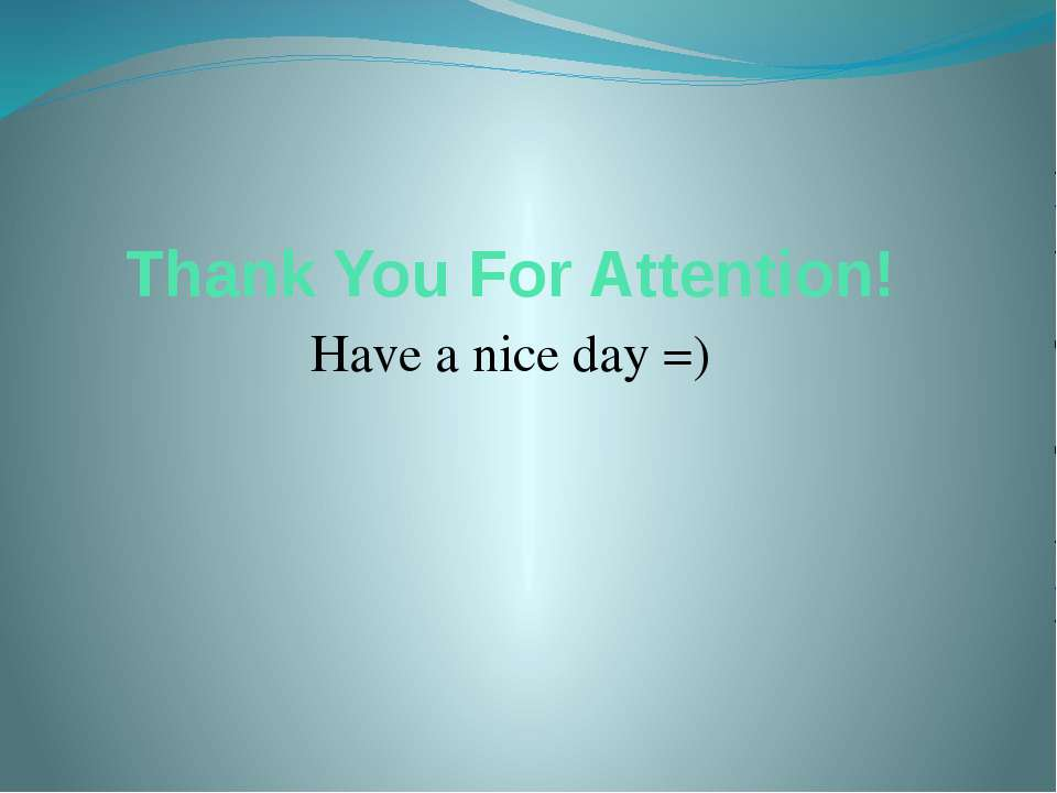 Thank You For Attention! Have a nice day =)