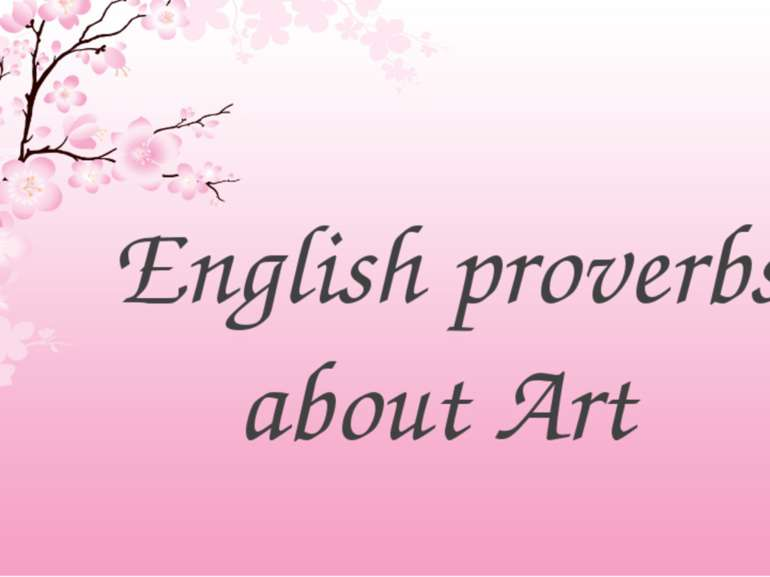 English proverbs about Art