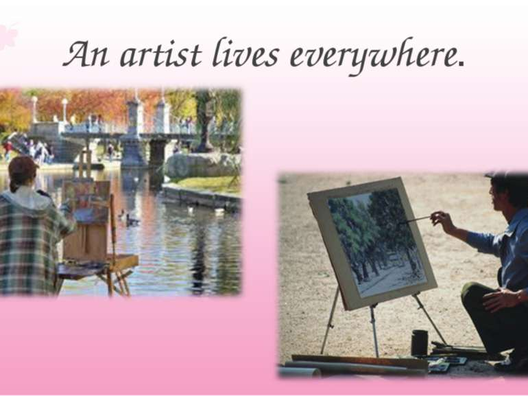 An artist lives everywhere.