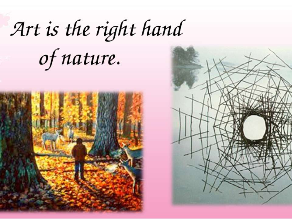 Art is the right hand of nature.