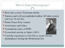 Who Is Ernest Hemingway? Born into a strict, Protestant family Famous and wel...