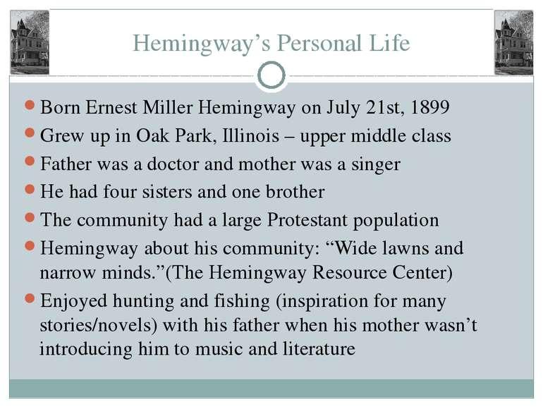 Hemingway's Personal Life Born Ernest Miller Hemingway on July 21st, 1899 Gre...