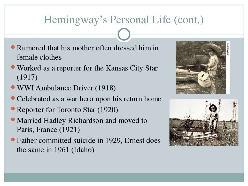 Hemingway's Personal Life (cont.) Rumored that his mother often dressed him i...