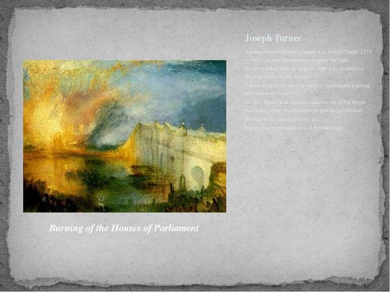 Joseph Turner Another famous English painter was Joseph Turner (1775—1851), w...