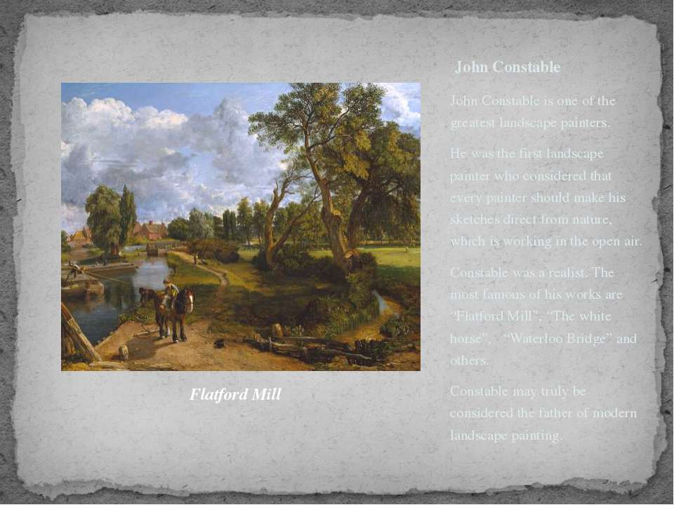 John Constable John Constable is one of the greatest landscape painters. He w...