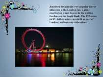 A modern but already very popular tourist attraction is the London Eye, a gia...