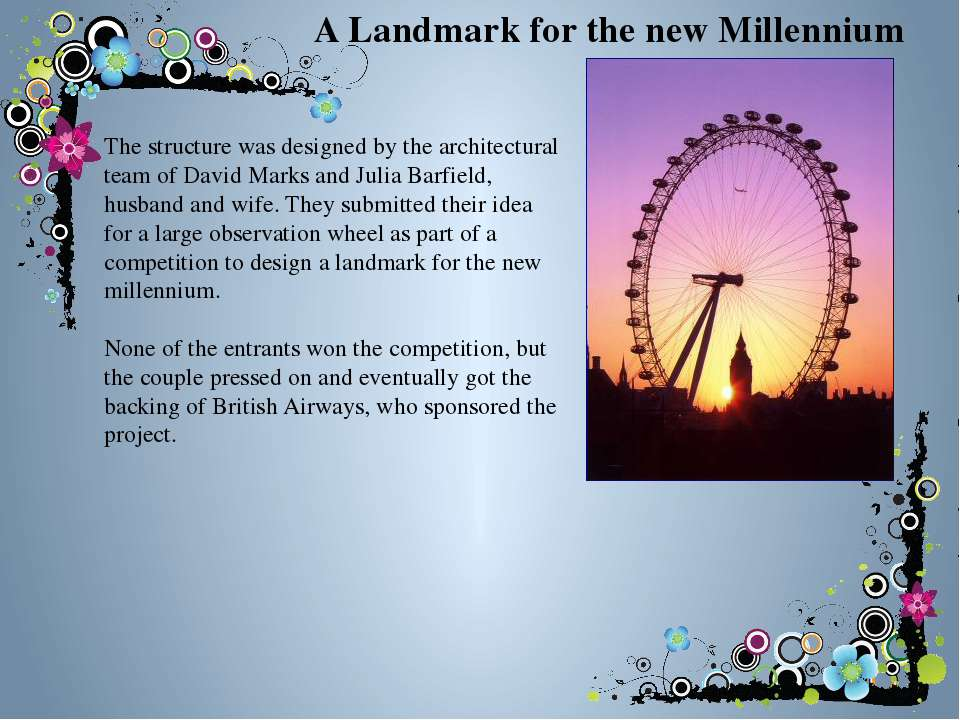 A Landmark for the new Millennium The structure was designed by the architect...