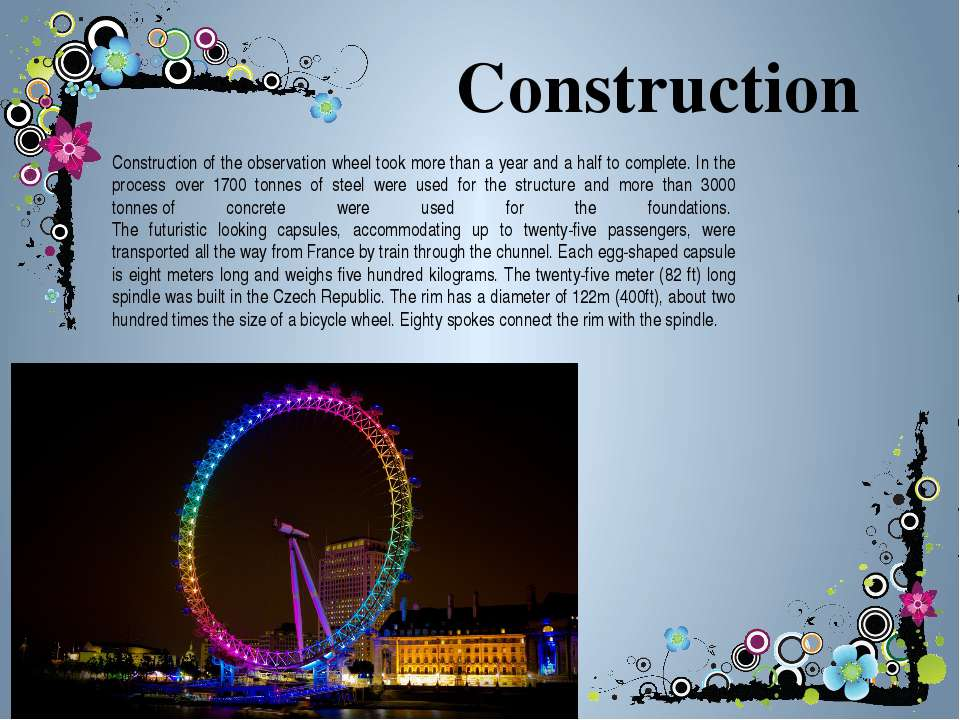 Construction Construction of the observation wheel took more than a year and ...