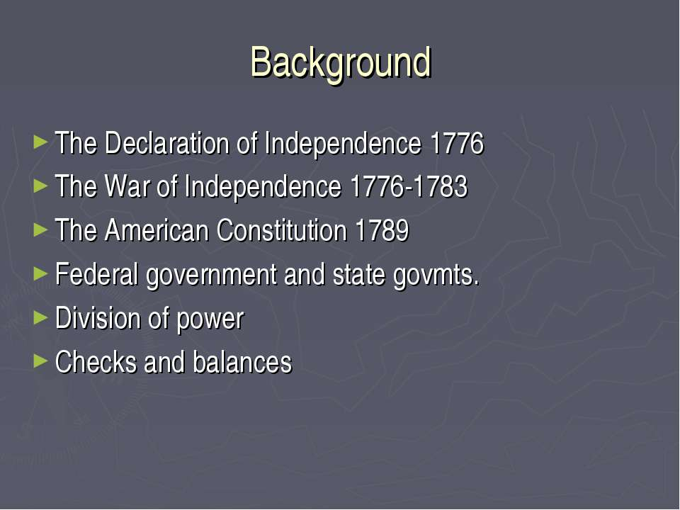 Background The Declaration of Independence 1776 The War of Independence 1776-...