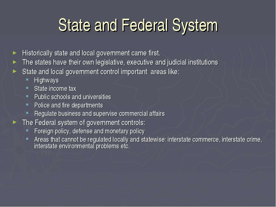 State and Federal System Historically state and local government came first. ...
