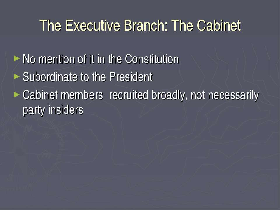 The Executive Branch: The Cabinet No mention of it in the Constitution Subord...