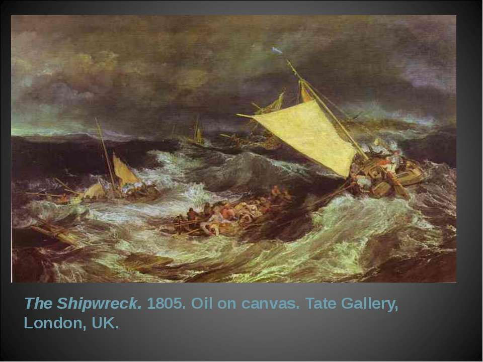 The Shipwreck. 1805. Oil on canvas. Tate Gallery, London, UK.