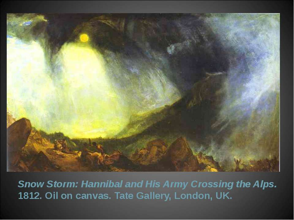 Snow Storm: Hannibal and His Army Crossing the Alps. 1812. Oil on canvas. Tat...