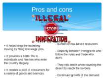 Pros and cons + It helps keep the economy moving by filling low-wage jobs.  +...