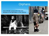Orphans About 88.000 orphans left in the USA because of the deportation of th...