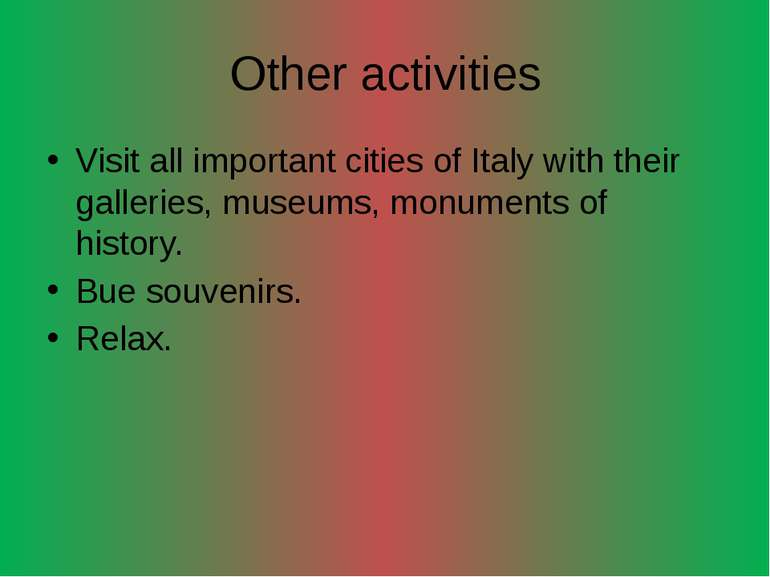 Other activities Visit all important cities of Italy with their galleries, mu...