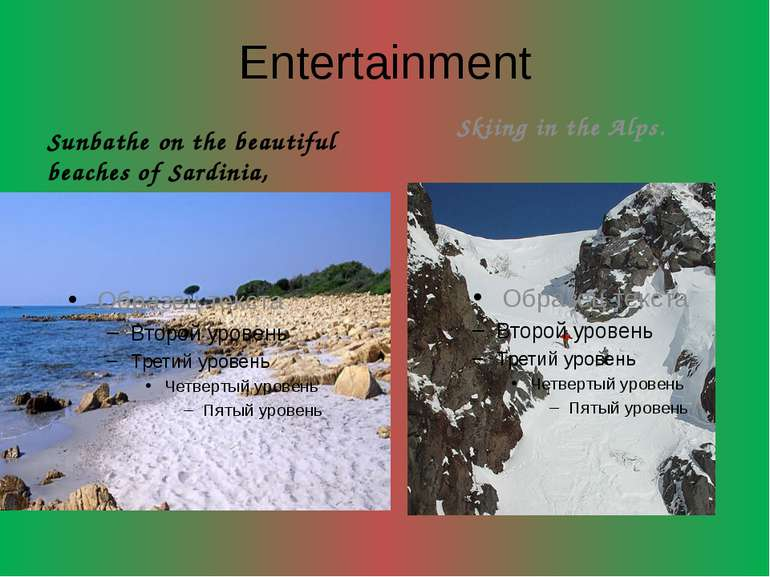 Entertainment Sunbathe on the beautiful beaches of Sardinia, Tuscany. Skiing ...