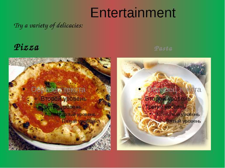 Entertainment Try a variety of delicacies: Pizza Pasta