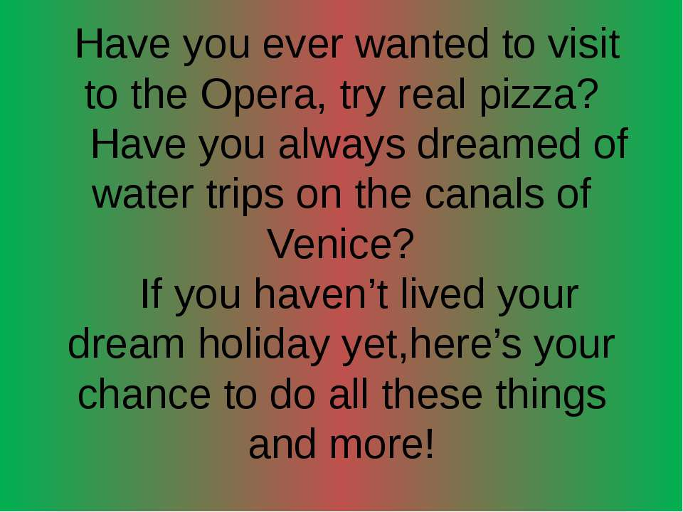 Have you ever wanted to visit to the Opera, try real pizza? Have you always d...