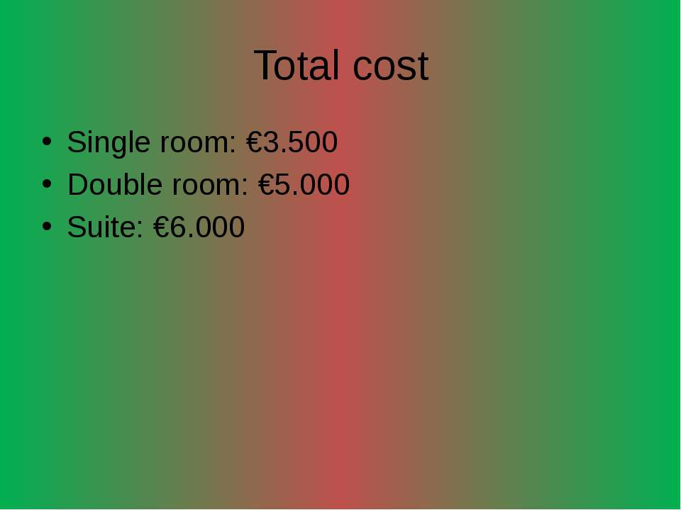 Total cost Single room: €3.500 Double room: €5.000 Suite: €6.000