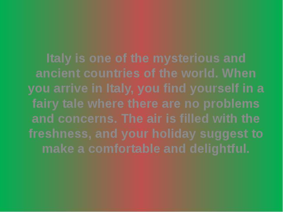 Italy is one of the mysterious and ancient countries of the world. When you a...