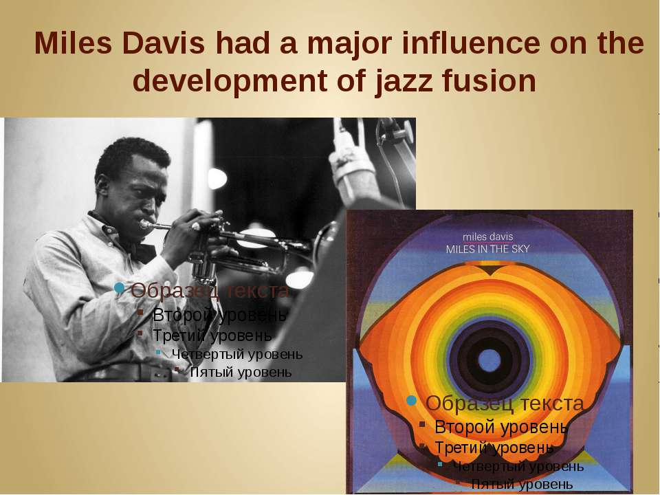 Miles Davis had a major influence on the development of jazz fusion