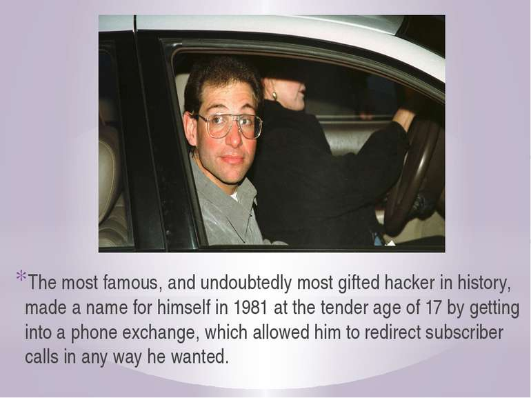 The most famous, and undoubtedly most gifted hacker in history, made a name f...