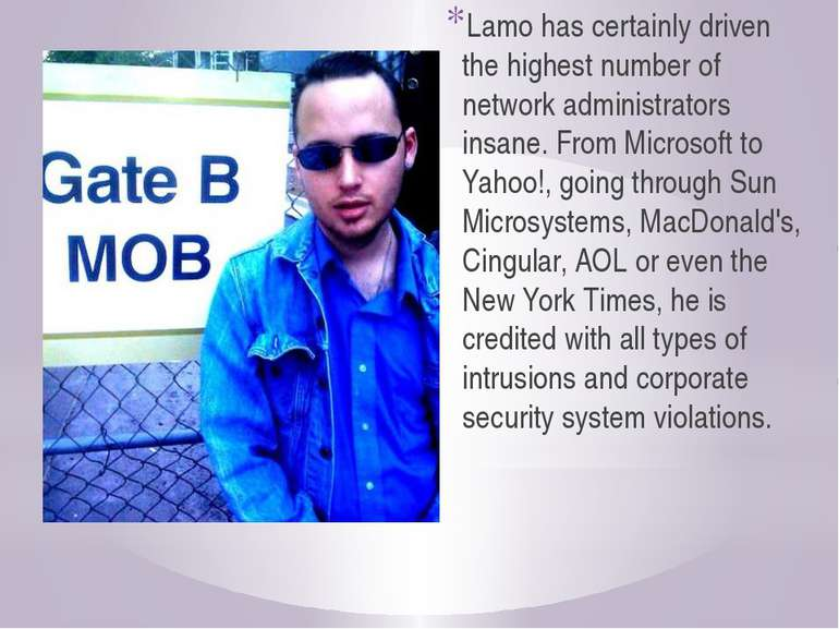 Lamo has certainly driven the highest number of network administrators insane...