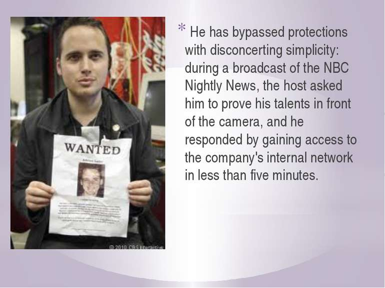 He has bypassed protections with disconcerting simplicity: during a broadcast...