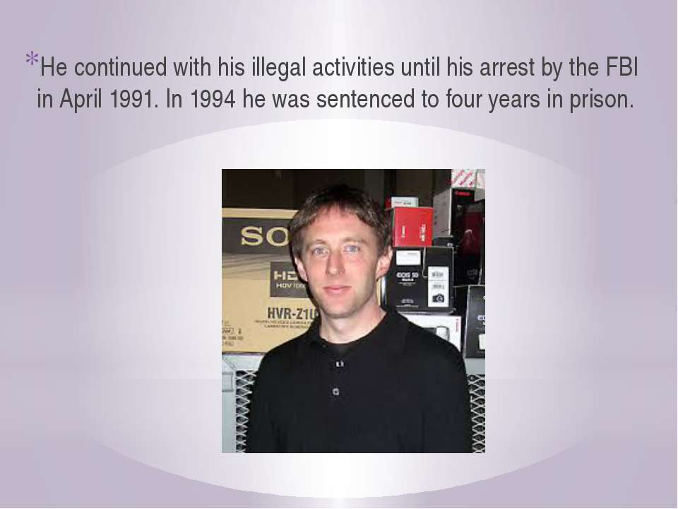 He continued with his illegal activities until his arrest by the FBI in April...