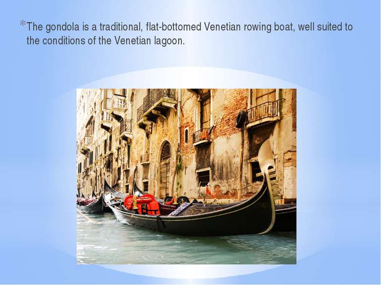 The gondola is a traditional, flat-bottomed Venetian rowing boat, well suited...