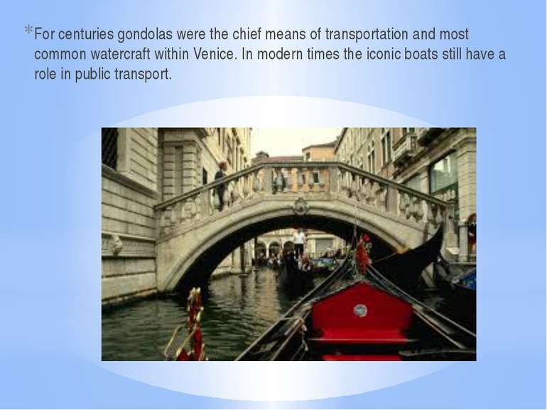 For centuries gondolas were the chief means of transportation and most common...
