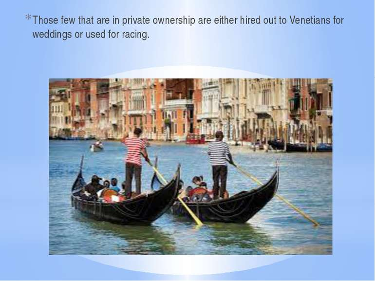 Those few that are in private ownership are either hired out to Venetians for...
