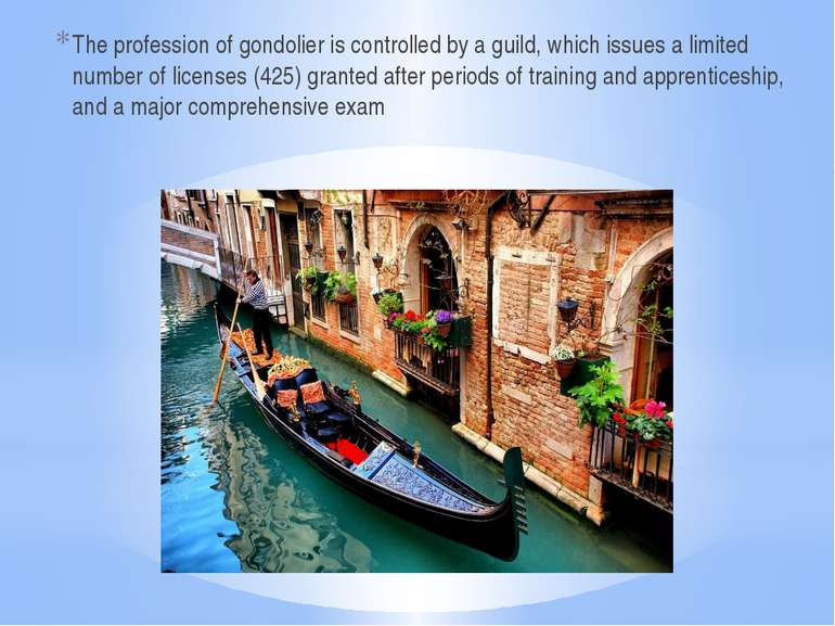 The profession of gondolier is controlled by a guild, which issues a limited ...