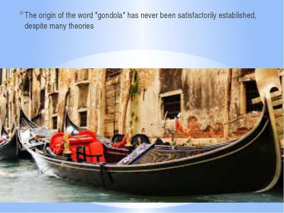 "The origin of the word ""gondola"" has never been satisfactorily established, d..."
