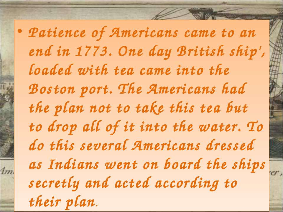 Patience of Americans came to an end in 1773. One day British ship', loaded w...