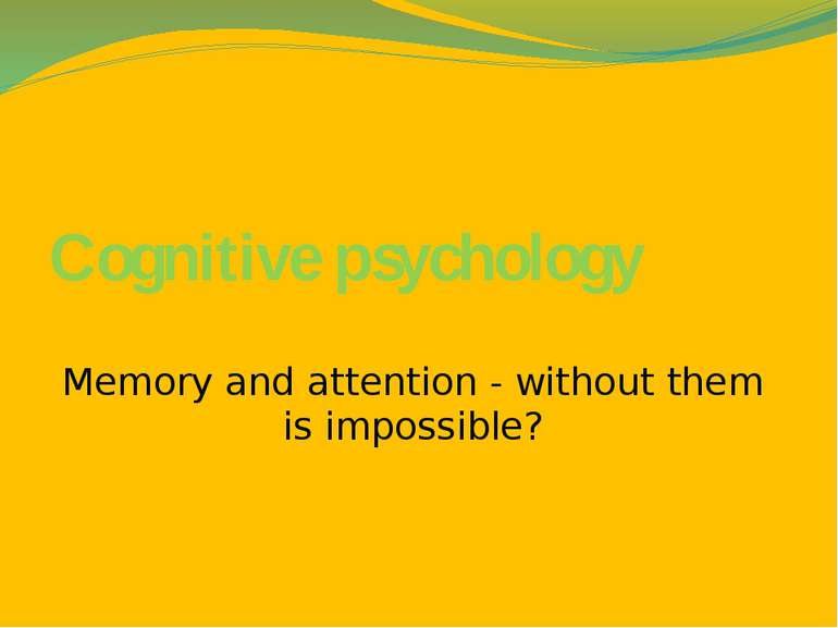 Сognitive psychology Memory and attention - without them is impossible?