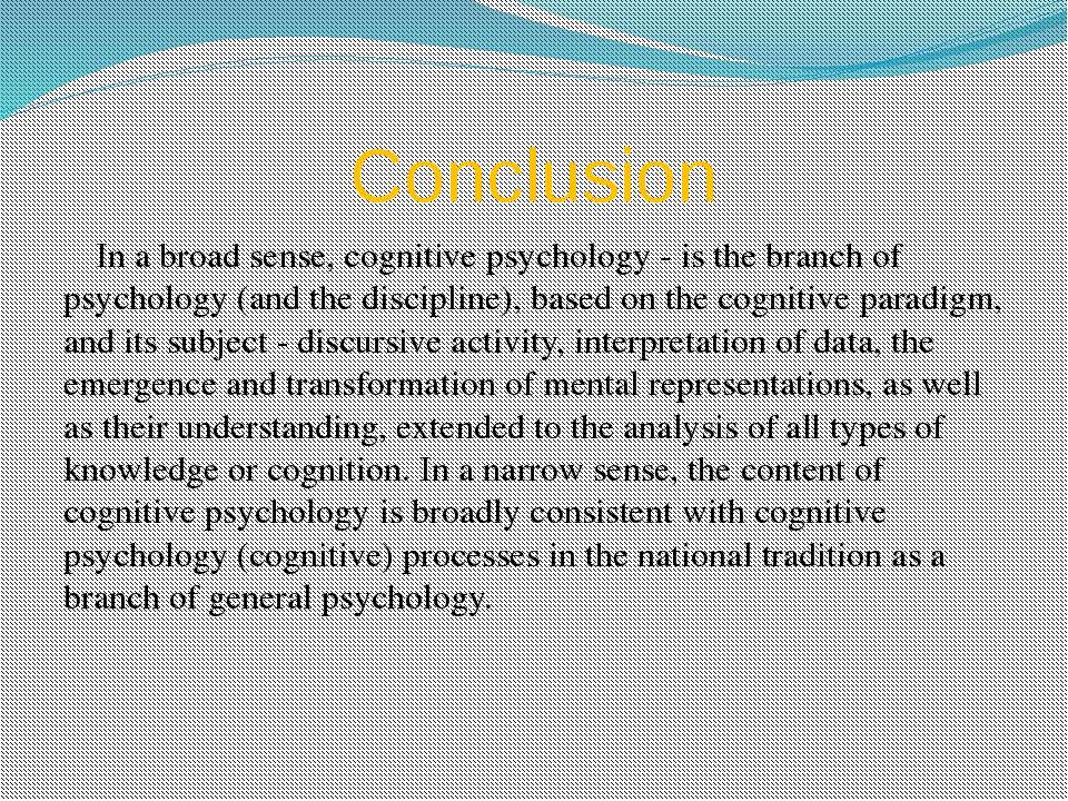 Conclusion In a broad sense, cognitive psychology - is the branch of psycholo...